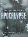 Field Guide to the Apocalypse: Movie Survival Skills for the End of the World - Meghann Marco, Dominic Bugatto