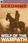Geronimo: Wolf of the Warpath - Ralph Moody