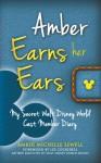 Amber Earns Her Ears: My Secret Walt Disney World Cast Member Diary - Amber Sewell, Bob McLain, Lee Cockerell