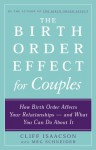 The Birth Order Effect for Couples: How Birth Order Affects Your Relationships - and What You Can Do About It - Cliff Isaacson, Meg Schneider