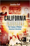 California Crucible: The Forging of Modern American Liberalism - Jonathan Bell
