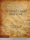 The Soul of Nietzsche's Beyond Good and Evil - Maudemarie Clark, David Dudrick