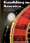 Gambling in America: An Encyclopedia of History, Issues, and Society - William Thompson