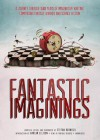 Fantastic Imaginings: A Journey Through 3500 Years of Imaginative Writing, Comprising Fantasy, Horror, and Science Fiction - Stefan Rudnicki, Various