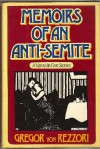 Memoirs of an Anti-Semite - Gregor von Rezzori