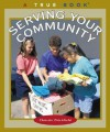 Serving Your Commmunity (True Books: Civics) - Christin Ditchfield