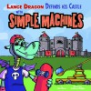 Lance Dragon Defends His Castle with Simple Machines - Eric Braun, Anthony Briglia