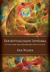 Espiritualidade Integral - Ken Wilber