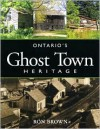 Ontario's Ghost Town Heritage - Ron Brown
