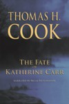 The Fate of Katherine Carr - Thomas H. Cook, Brian Hutchison