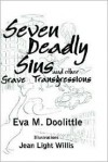 Seven Deadly Sins and Other Grave Transgressions - Eva, M Doolittle