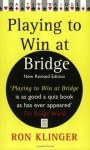 Playing to Win at Bridge: Practical Problems for the Improving Player - Ron Klinger
