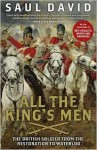 All the King's Men: The British Soldier from the Restoration to Waterloo - Saul David