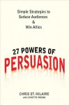 27 Powers of Persuasion: Simple Strategies to Seduce Audiences & Win Allies - Chris St Hilaire, Lynette Padwa
