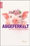 Abgeferkelt - Andrea Hackenberg