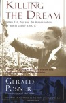Killing the Dream: James Earl Ray and the Assassination of Martin Luther King, Jr. - Gerald Posner
