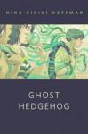 Ghost Hedgehog - Nina Kiriki Hoffman, Goni Montes