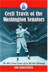 Cecil Travis of the Washington Senators: The War-Torn Career of an All-Star Shortstop - Rob Kirkpatrick