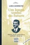 Um Longo Sonho Do Futuro: Diários, Cartas, Entrevistas E Confissões Dispersas - Lima Barreto
