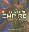 Illustrating Empire: A Visual History of British Imperialism - Ashley Jackson, David Tomkins
