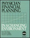 Physician Financial Planning In A Changing Environment - Russ Alan Prince, Harold Apolinsky, Edward K. Phillips