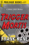 Trigger Mortis - Frank Kane