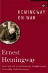 Hemingway on War - Ernest Hemingway, Seán Hemingway, Patrick Hemingway