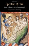 Specters of Paul: Sexual Difference in Early Christian Thought - Benjamin H. Dunning