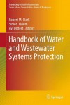 Handbook of Water and Wastewater Systems Protection (Protecting Critical Infrastructure) - Robert M. Clark, Simon Hakim, AVI Ostfeld