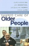 Shared Care of Older People: Medicine of Old Age for the Primary Care Team - Gurcharan Rai, Jackie Morris