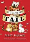 How to Save Your Tail*: - Mary Hanson, John Hendrix