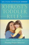 Jo Frost's Toddler Rules: Your 5-Step Guide to Shaping Proper Behavior - Jo Frost