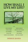 How Shall I Live My Life?: On Liberating the Earth from Civilization - Derrick Jensen, Thomas Berry, David Edwards, Kathleen Dean Moore, David Abram, George Draffan, Steven M. Wise, Carolyn Raffensperger, Jesse Wolf Hardin, Jan Lundberg