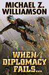 When Diplomacy Fails - Michael Z. Williamson