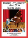 Teaching Little Fingers to Play More Recital Pieces: Teaching Little Fingers to Play More/Mid-Elementary Level - Carolyn Miller