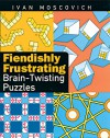 Fiendishly Frustrating Brain-Twisting Puzzles - Ivan Moscovich