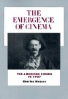 The Emergence of Cinema: The American Screen to 1907 - Charles Musser