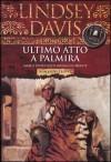 Ultimo atto a Palmira (Marco Didio Falco #6) - Lindsey Davis, Elena Vaccarini