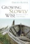 Growing Slowly Wise - David Roper