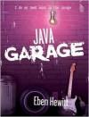 Java Garage - Eben Hewitt