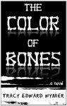 The Color of Bones - Tracy Edward Wymer