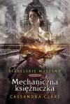 Mechaniczna księżniczka (Diabelskie maszyny, #3) - Anna Reszka, Cassandra Clare