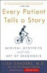 Every Patient Tells a Story: Medical Mysteries and the Art of Diagnosis - Lisa Sanders