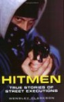 Hitmen: True Stories of Street Executions - Wensley Clarkson