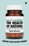 The Health of Nations: Towards a New Political Economy - Gavin H. Mooney