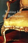 Waiting for the Barbarians - Lewis H. Lapham