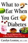 What to Eat When You Get Diabetes: Easy and Appetizing Ways to Make Healthful Changes in Your Diet - Carolyn Leontos