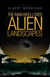 The Man Who Loved Alien Landscapes - Albert Wendland, William H. Keith, Bradley Sharp