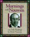 Mornings with Henri J.M. Nouwen: Readings and Reflections - Henri J.M. Nouwen