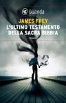 L'ultimo testamento della sacra Bibbia (Guanda Narrativa) (Italian Edition) - James Frey, Bruno Amato